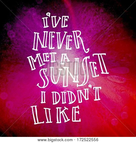 Quote - I've never met a sunset I didn't like