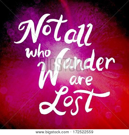 Quote - Not all who wander are lost