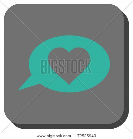 Love Message Balloon interface toolbar button. Vector pictograph style is a flat symbol on a rounded square button cyan and gray colors.