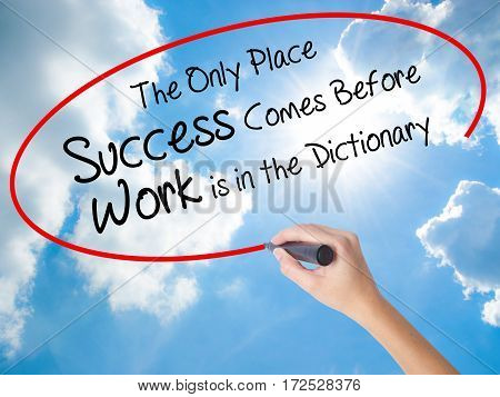 Woman Hand Writing The Only Place Success Comes Before Work Is In The Dictionary With Black Marker O