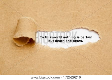 Quote In this world nothing is certain but death and taxes appearing behind ripped brown paper.