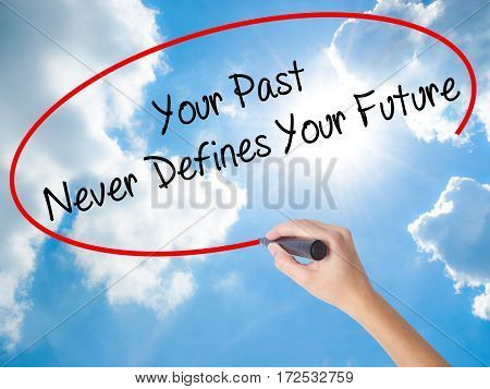 Woman Hand Writing Your Past Never Defines Your Future With Black Marker On Visual Screen