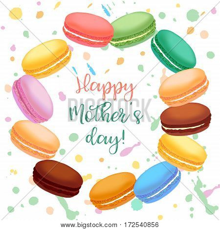 Greeting card with macaroons. Different colored french macaroons on background with splashes and lettering Happy Mothers Day. Vector illustration