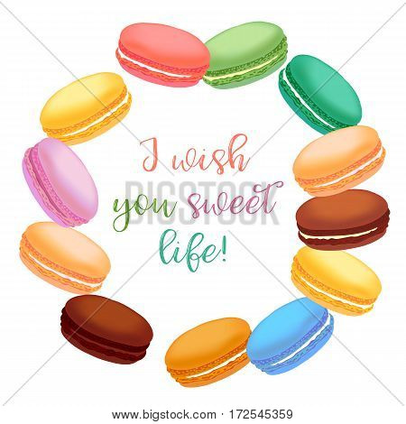 Birthday card with macaroons. Different colored french macaroons on white background with lettering I wish you sweet life. Vector illustration
