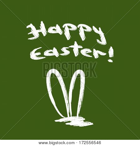 Handwritten inscription Happy Easter! The outline of the rabbit ears. Drawn by rough brush. Green white color. Vector illustration.