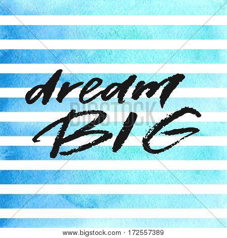 Dream big hand drawn lettering on blue watercolor stripes. Template for design. Vector illustration. Inspirational quote.