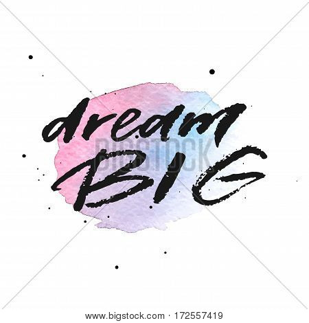 Dream big hand drawn lettering on violet and blue watercolor splash. Template for design. Vector illustration. Inspirational quote.