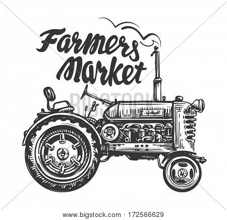 Vintage agricultural tractor, sketch. Farmers market, lettering. Hand-drawn vector illustration