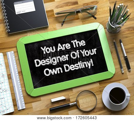 You Are The Designer Of Your Own Destiny - Text on Small Chalkboard.You Are The Designer Of Your Own Destiny Concept on Small Chalkboard. 3d Rendering.
