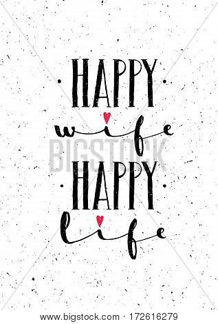 Happy Wife Happy Life. Inspiring Whimsical Lovely Motivation Quote On Rough Background.