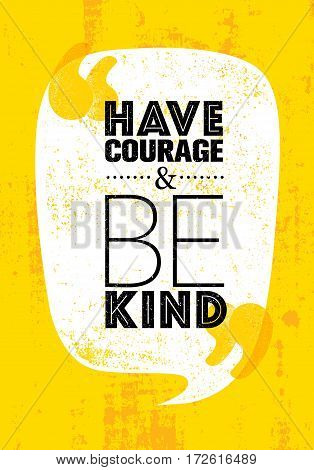 Have courage and be kind Motivation Quote.
