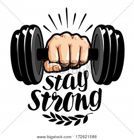 Dumbbell in hand. Stay strong, lettering. Gym, fitness label. Vector illustration isolated on white background
