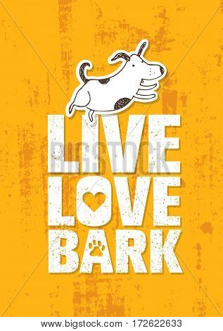 Live Love Bark Quote. Funny Whimsical Dog Banner Vector Concept On Rusty Grunge Wall Background.