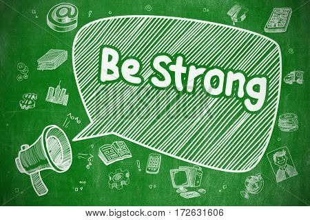 Be Strong on Speech Bubble. Cartoon Illustration of Yelling Loudspeaker. Advertising Concept. Speech Bubble with Phrase Be Strong Doodle. Illustration on Green Chalkboard. Advertising Concept.