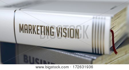 Book Title on the Spine - Marketing Vision. Marketing Vision Concept. Book Title. Book in the Pile with the Title on the Spine Marketing Vision. Toned Image. Selective focus. 3D Illustration.