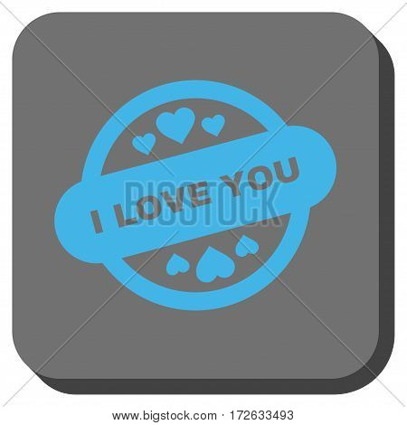 I Love You Stamp Seal interface button. Vector pictograph style is a flat symbol inside a rounded square button light blue and gray colors.