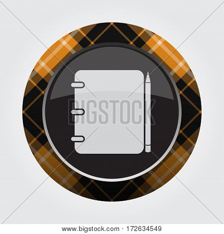 black isolated button with orange black and white tartan pattern on the border - light gray spiral binding notepad and pencil icon in front of a gray background