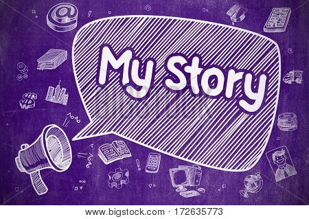 Screaming Bullhorn with Phrase My Story on Speech Bubble. Doodle Illustration. Business Concept. Business Concept. Loudspeaker with Text My Story. Doodle Illustration on Purple Chalkboard.