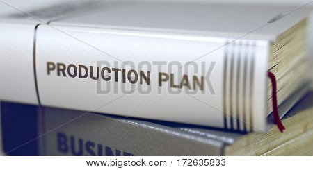 Close-up of a Book with the Title on Spine Production Plan. Production Plan - Closeup of the Book Title. Closeup View. Toned Image. Selective focus. 3D Illustration.