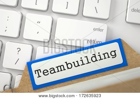 Teambuilding written on Blue File Card Concept on Background of White Modern Computer Keypad. Closeup View. Blurred Image. 3D Rendering.