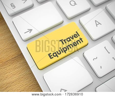 Service Concept: Travel Equipment on Laptop Keyboard lying on Wood Background. White Keyboard Keypad Showing the Text Travel Equipment. Message on Keyboard Yellow Keypad. 3D.