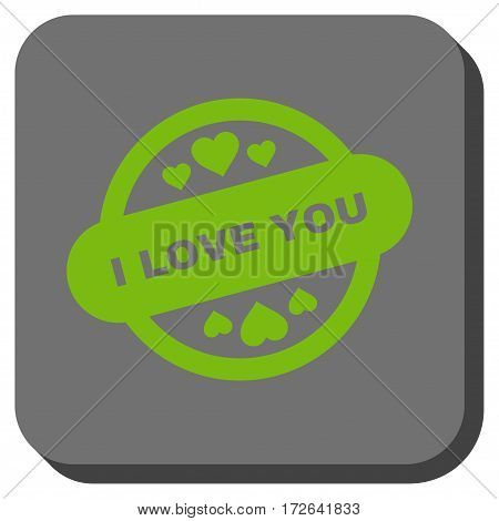 I Love You Stamp Seal toolbar icon. Vector pictograph style is a flat symbol inside a rounded square button light green and gray colors.