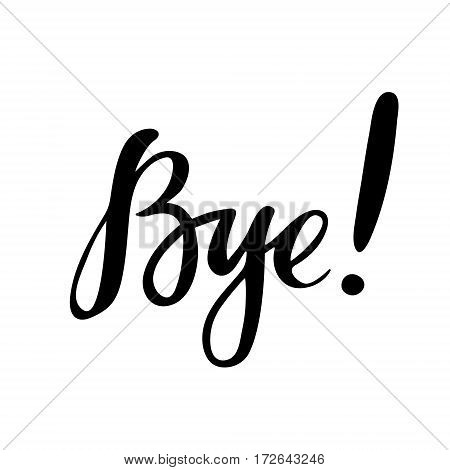 Bye: vector isolated illustration. Brush calligraphy, hand lettering. Inspirational typography poster