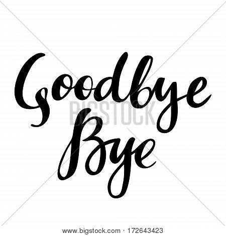 Goodbye: vector isolated illustration: brush calligraphy, hand lettering. Inspirational typography poster