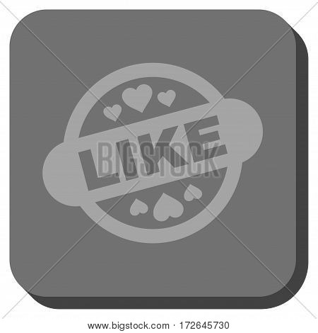 Like Stamp Seal interface icon. Vector pictograph style is a flat symbol centered in a rounded square button light gray and gray colors.