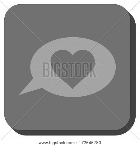 Love Message Balloon rounded button. Vector pictogram style is a flat symbol on a rounded square button light gray and gray colors.