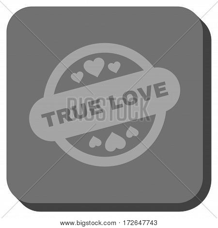 True Love Stamp Seal rounded button. Vector pictogram style is a flat symbol on a rounded square button light gray and gray colors.