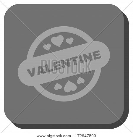 Valentine Stamp Seal square button. Vector pictograph style is a flat symbol on a rounded square button light gray and gray colors.