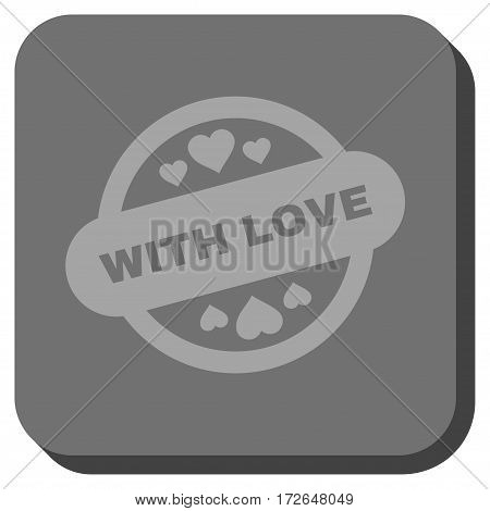 With Love Stamp Seal square button. Vector pictogram style is a flat symbol on a rounded square button light gray and gray colors.