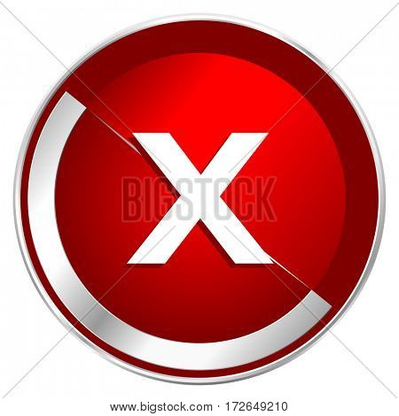 Cancel red web icon. Metal shine silver chrome border round button isolated on white background. Circle modern design abstract sign for smartphone applications.