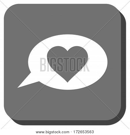 Love Message Balloon toolbar icon. Vector pictograph style is a flat symbol centered in a rounded square button white and gray colors.