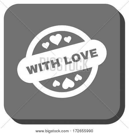 With Love Stamp Seal square icon. Vector pictograph style is a flat symbol centered in a rounded square button white and gray colors.
