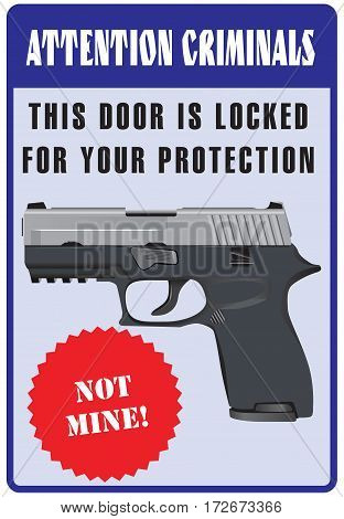 Attention Criminals This Door Is Locked For Your Protection Not Mine Sign