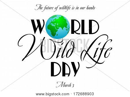 Earth globe in composition of word World on white background. World wild life day in March 3. Vector illustration
