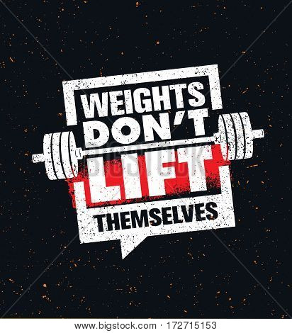 Weights Don't Lift Themselves. Gym Workout and Fitness Inspiring Motivation Quote. Creative Vector Sport Typography Grunge Poster Concept With Barbell Icon Inside Speech Bubble