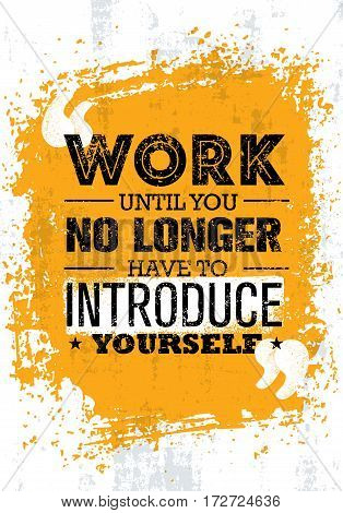 Work Until You No Longer Have To Introduce Yourself. Inspiring Creative Motivation Quote Vector Concept.