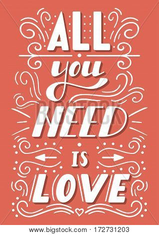 Hand drawn lettering All you need is love . Romantic card on Valentines day. Handwritten modern calligraphy poster with lettering. Vector illustration. Vintage All you need is love lettering apparel t-shirt design