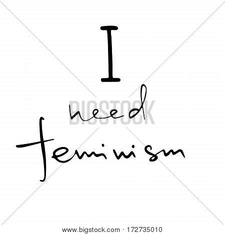 I need feminism . Feminism quote. Feminist saying. Brush lettering. Vector design.