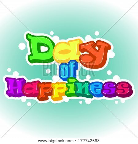 Bright International Day of Happiness background greeting card or sticker. Holiday poster or placard template in simple cartoon style. Vector illustration. Holiday Collection.
