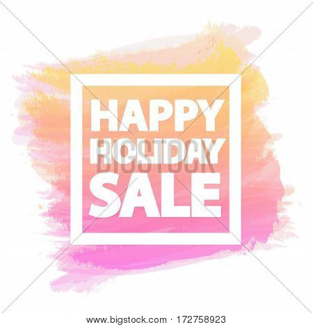 Happy holiday sale banner for stocks such as black friday sale, promotion, special offer, advertisement, hot price and discount poster watercolor brush strokes shapes with frame -stock vector