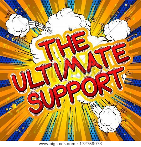 The Ultimate Support - Comic book style word on abstract background.