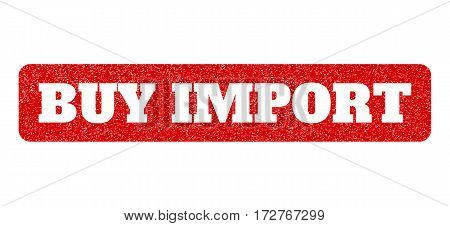 Red rubber seal stamp with Buy Import text hole. Vector message inside rounded rectangular shape. Grunge design and unclean texture for watermark labels. Scratched sticker.