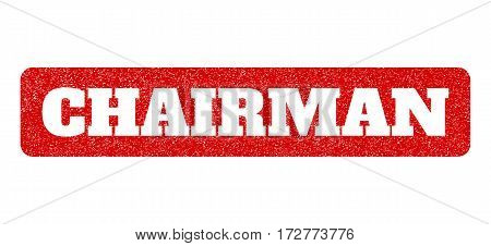 Red rubber seal stamp with Chairman text hole. Vector tag inside rounded rectangular banner. Grunge design and dirty texture for watermark labels. Scratched sticker.