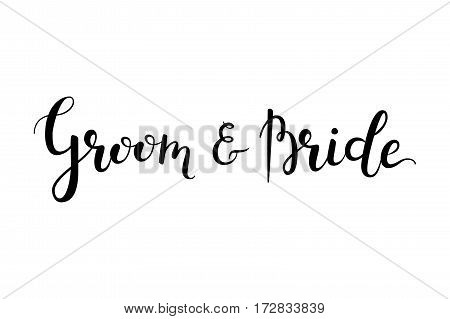 Groom and bride hand-drawn lettering decoration text on white background. Wedding design template for greeting cards, invitations, banners, gifts, prints and posters. Calligraphic inscription in EPS8.