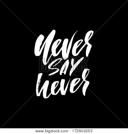Hand drawn vector lettering. Motivating modern calligraphy. Inspiring hand lettered quote. Home decoration. Printabale phrase. Never say never