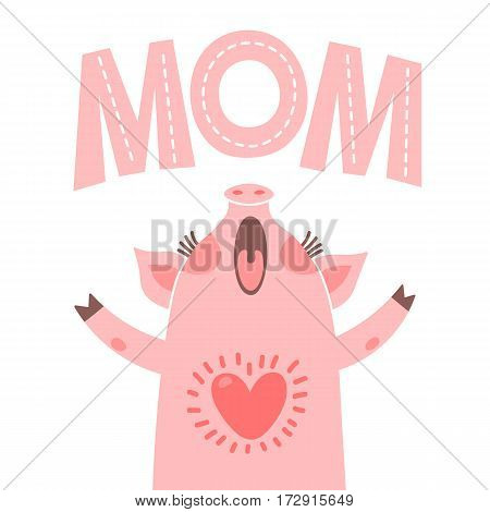 Greeting card for mom with cute piglet. Sweet pig congratulates mother Vector illustration.